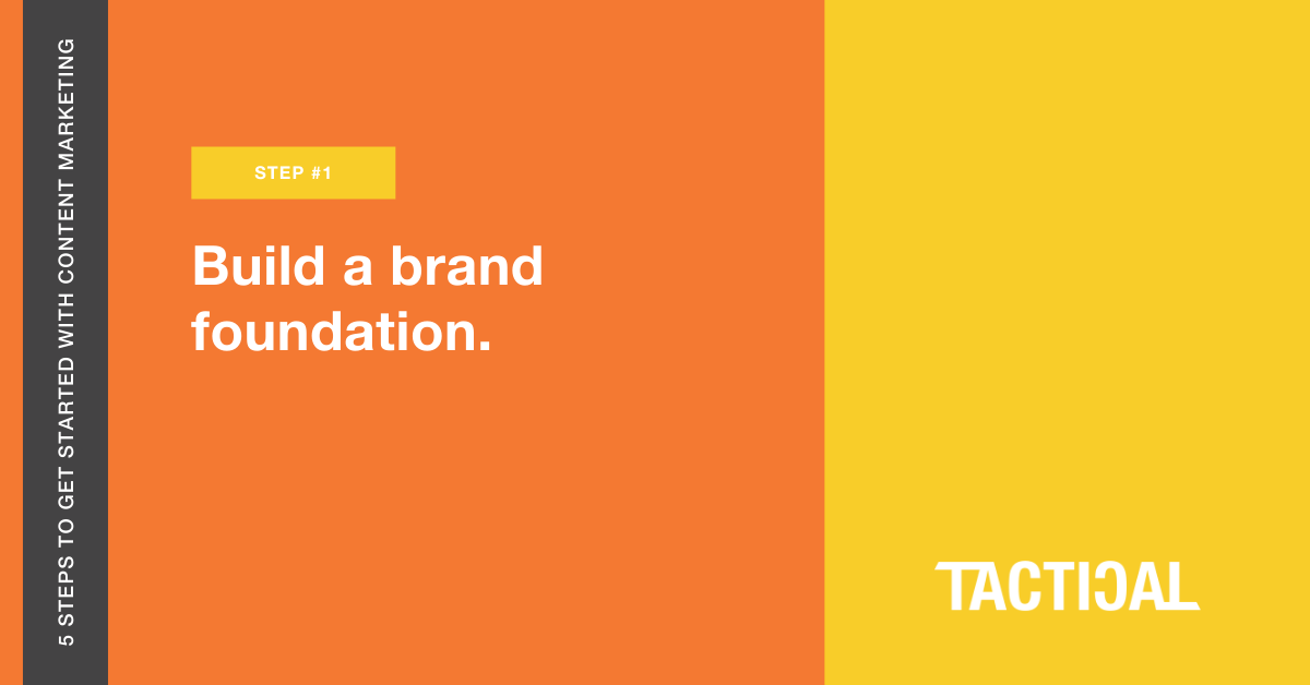 Tips to get started with content marketing: Build a brand foundation. Tactical Program.