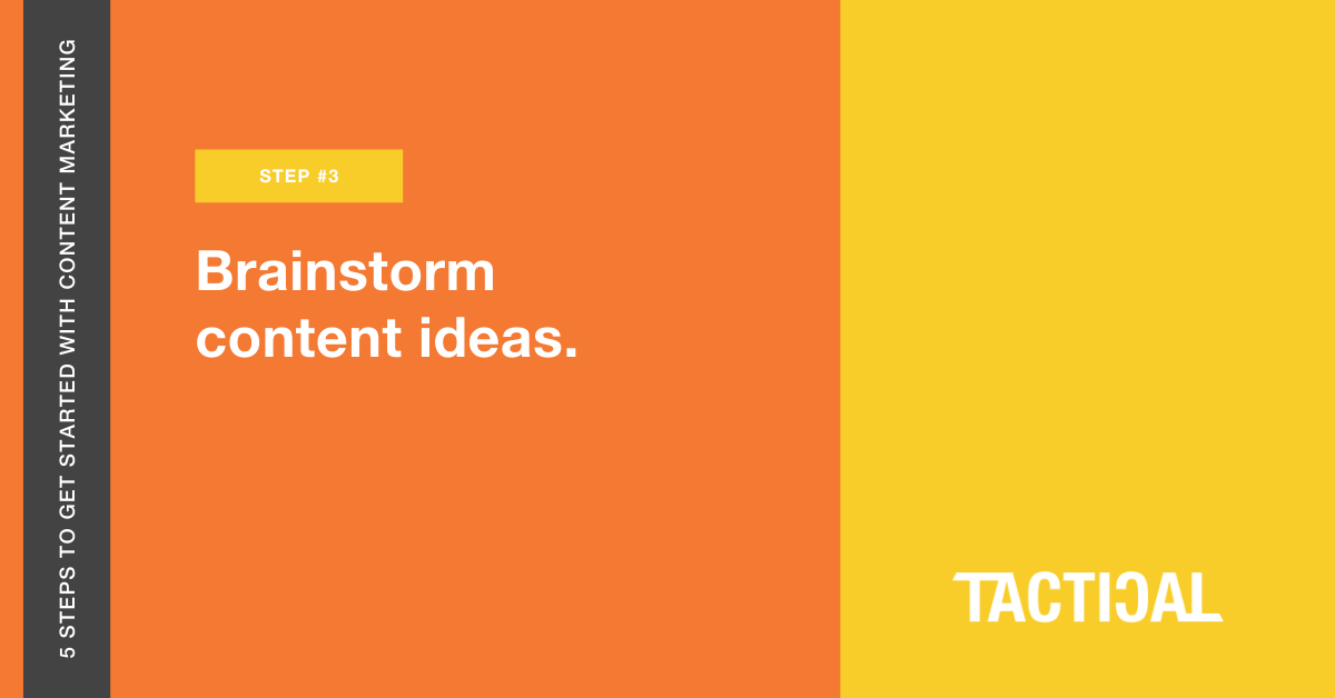 Tips to get started with content marketing: Brainstorm content ideas. Tactical Program.