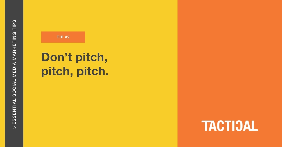 Alt text: Tips for social media marketing for small businesses: Don't pitch, pitch, pitch. Tactical Program.